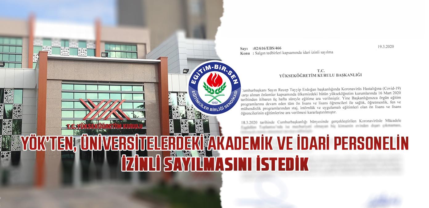 Üniversitelerdeki akademik ve idari personelin izinli sayılmasını istedik